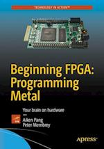 Beginning FPGA: Programming Metal : Your brain on hardware