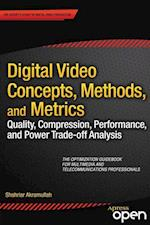 Digital Video Concepts, Methods, and Metrics : Quality, Compression, Performance, and Power Trade-off Analysis