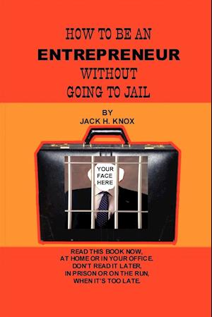 How to Be an Entrepreneur Without Going to Jail