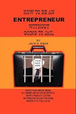 How to Be an Entrepreneur Without Going to Jail af Jack Knox