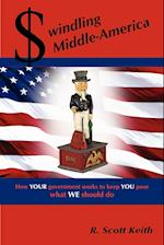 Swindling Middle-America how YOUR government works to keep YOU poor --- what WE should do af Scott Keith