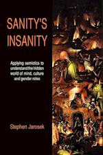 Sanity's Insanity: Applying semiotics to understand the hidden world of mind, culture and gender roles af Stephen Jarosek