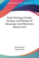 Early Writings of John Hooper, Lord Bishop of Gloucester and Worcester, Martyr 1555