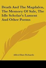 Death and the Magdalen, the Memory of Sale, the Idle Scholar's Lament and Other Poems