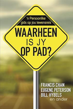 Waarheen is jy op pad? (eBoek) af Bill Hybels, Eugene Peterson, Francis Chan