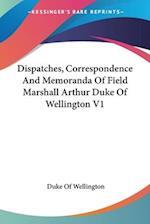 Dispatches, Correspondence and Memoranda of Field Marshall Arthur Duke of Wellington V1
