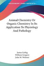 Animal Chemistry or Organic Chemistry in Its Application to Physiology and Pathology