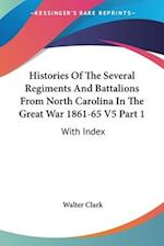 Histories of the Several Regiments and Battalions from North Carolina in the Great War 1861-65 V5 Part 1
