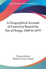 A Geographical Account of Countries Round the Bay of Benga, 1669 to 1679