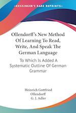 Ollendorff's New Method of Learning to Read, Write, and Speak the German Language af G. J. Adler, Heinrich Gottfried Ollendorff, George J. Adler