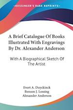 A Brief Catalogue of Books Illustrated with Engravings by Dr. Alexander Anderson