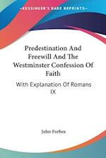 Predestination and Freewill and the Westminster Confession of Faith