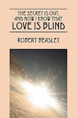 The Secret Is Out, and Now I Know That Love Is Blind af Robert Beasley