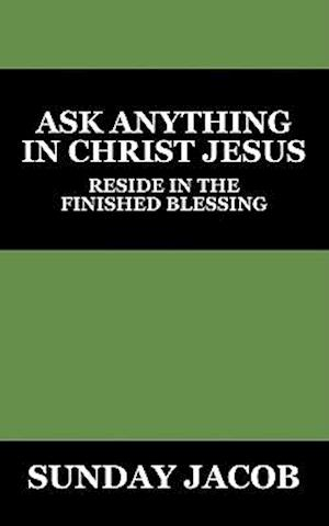 Ask Anything in Christ Jesus