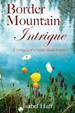 Border Mountain Intrigue: A Young Girl's North Idaho Summer