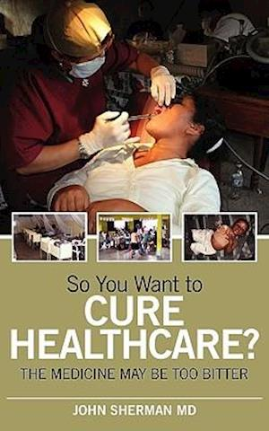 So You Want to Cure Healthcare?