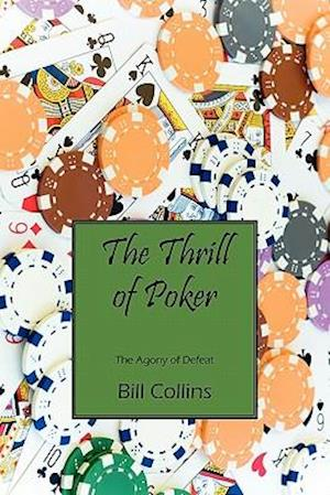 Bog, hæftet The Thrill of Poker: The Agony of Defeat af Bill Collins