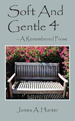 Soft And Gentle 4: ---A Remembered Prose