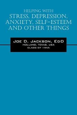 Helping With Stress, Depression, Anxiety, Self-Esteem and Other Things