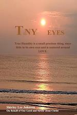 TiNY Eyes: True Humility is a small precious thing, stays little in its own eyes and is centered around LOVE