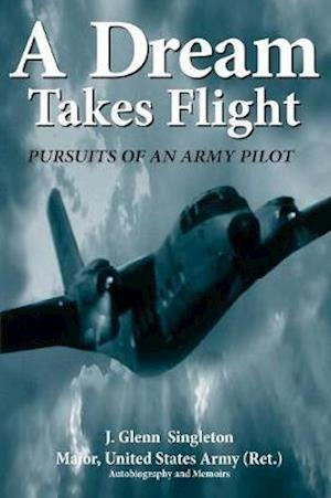 Bog, hæftet A Dream Takes Flight: Pursuits of an Army Pilot af Singleton - Major United States Army Ret