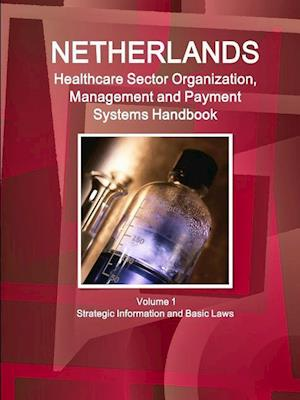 Netherlands Healthcare Sector Organization, Management and Payment Systems Handbook Volume 1 Strategic Information and Basic Laws