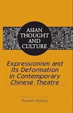 Expressionism and Its Deformation in Contemporary Chinese Theatre (Asian Thought and Culture,, nr. 63)