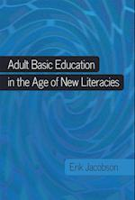 Adult Basic Education in the Age of New Literacies (New Literacies and Digital Epistemologies, nr. 42)