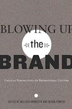Blowing Up the Brand (Popular Culture And Everyday Life, nr. 21)