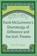 Frank McGuinness's Dramaturgy of Difference and the Irish Theatre (Irish Studies, nr. 12)