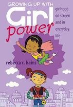 Growing Up With Girl Power (Mediated Youth, nr. 15)