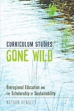 Curriculum Studies Gone Wild (Complicated Conversation: a Book Series of Curriculum Studies)