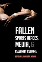 Fallen Sports Heroes, Media, & Celebrity Culture af Lawrence A. Wenner