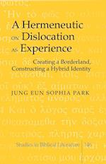 A Hermeneutic on Dislocation As Experience (Studies in Biblical Literature, nr. 146)