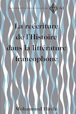 La Reecriture de L'Histoire Dans La Litterature Francophone (Francophone Cultures and Literatures, nr. 61)