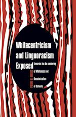 Whitecentricism and Linguoracism Exposed af Pierre W. Orelus