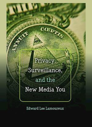 Bog, paperback Privacy, Surveillance, and the New Media You af Edward Lee Lamoureux