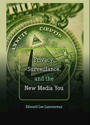 Bog, hardback Privacy, Surveillance, and the New Media You af Edward Lee Lamoureux