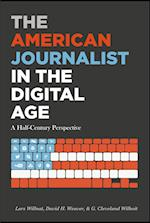 The American Journalist in the Digital Age (Mass Communication and Journalism, nr. 17)