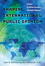 Shaping International Public Opinion af Alice Kendrick