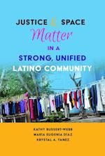 Justice and Space Matter in a Strong, Unified Latino Community (Critical Studies of LatinosAs in the Americas, nr. 3)