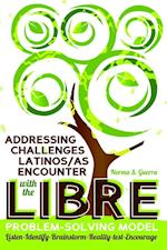 Addressing Challenges Latinos/As Encounter With the Libre Problem Solving Model (Critical Studies of LationosAs in the Americas)