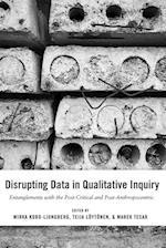 Disrupting Data in Qualitative Inquiry (Post Anthropocentric Inquiry)
