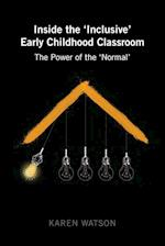 Inside the 'Inclusive' Early Childhood Classroom (Childhood Studies, nr. 5)