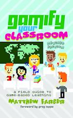 Gamify Your Classroom (New Literacies and Digital Epistemologies, nr. 77)