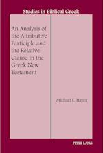 An Analysis of the Attributive Participle and the Relative Clause in the Greek New Testament (STUDIES IN BIBLICAL GREEK, nr. 18)