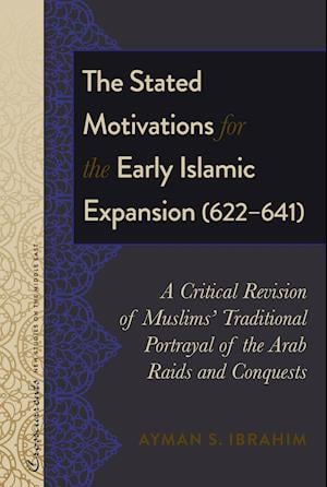 The Stated Motivations for the Early Islamic Expansion (622-641)