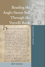 Reading the Anglo-Saxon Self Through the Vercelli Book (Medieval Interventions, nr. 7)