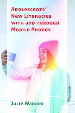 Adolescents' New Literacies with and Through Mobile Phones (New Literacies and Digital Epistemologies, nr. 79)