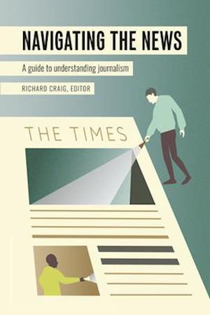 Navigating the News; A Guide to Understanding Journalism
